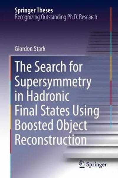 The Search for Supersymmetry in Hadronic Final States Using Boosted Object Reconstruction - Giordon Stark