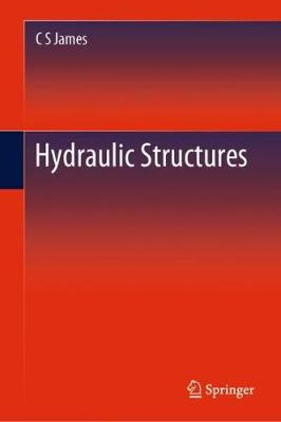 Hydraulic Structures - C S James