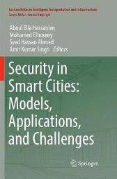 Security in Smart Cities: Models, Applications, and Challenges - Aboul Ella Hassanien Mohamed Elhoseny Syed Hassan Ahmed Amit Kumar Singh