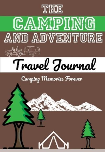 The Camping and Adventure Travel Journal - The Life Graduate Publishing Group
