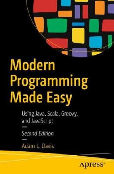 Modern Programming Made Easy - Adam L. Davis