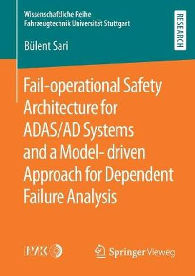 Fail-operational Safety Architecture for ADAS/AD Systems and a Model-driven Approach for Dependent Failure Analysis - Bulent Sari