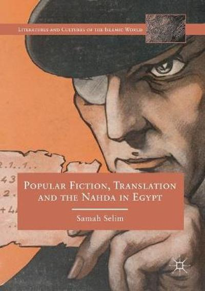 Popular Fiction, Translation and the Nahda in Egypt - Samah Selim