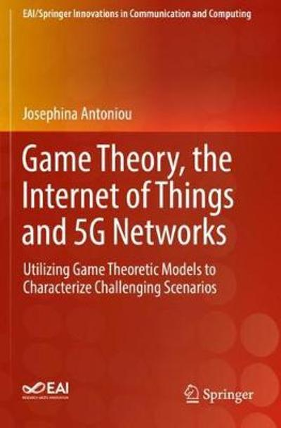 Game Theory, the Internet of Things and 5G Networks - Josephina Antoniou