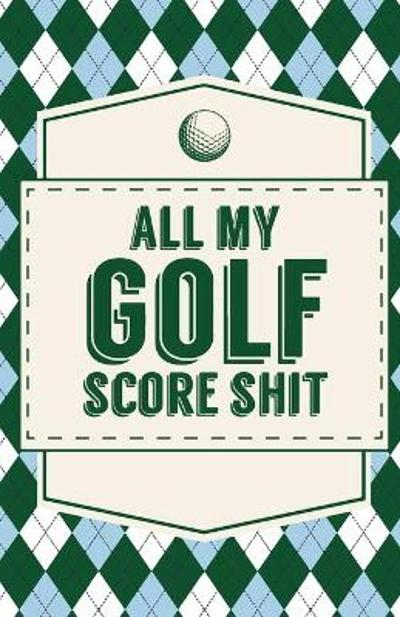 All My Golf Score Shit - Trent Placate