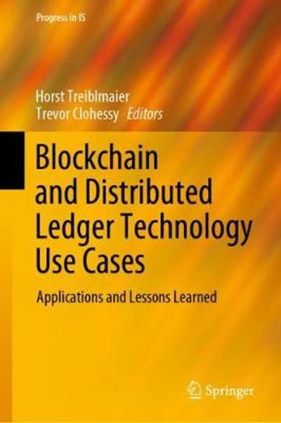 Blockchain and Distributed Ledger Technology Use Cases - Horst Treiblmaier