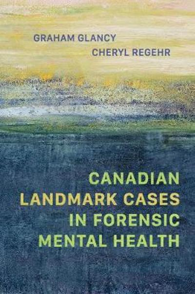 Canadian Landmark Cases in Forensic Mental Health - Graham Glancy