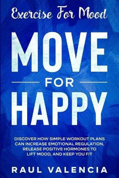Exercise For Mood - Raul Valencia