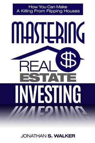 Real Estate Investing - How To Invest In Real Estate - Jonathan S Walker