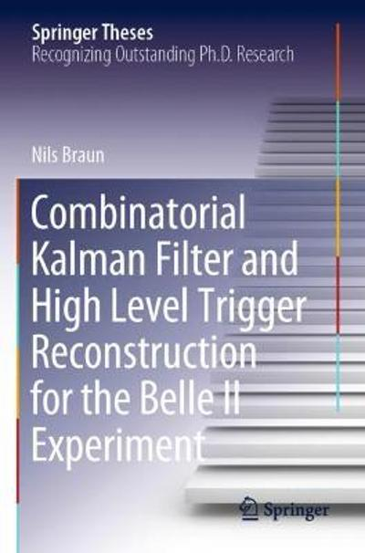 Combinatorial Kalman Filter and High Level Trigger Reconstruction for the Belle II Experiment - Nils Braun