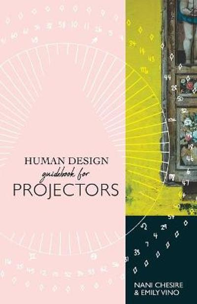 Human Design Guidebook for Projectors - Nani Chesire