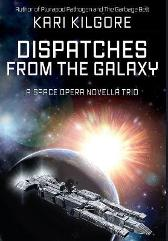Dispatches from the Galaxy - Kari Kilgore