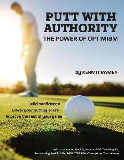 Putt With Authority - Kermit Ramey