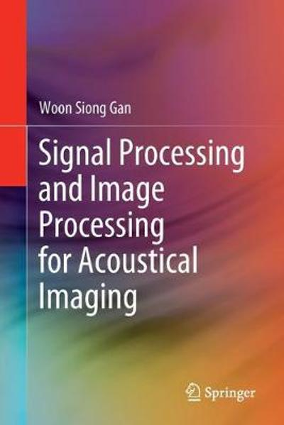 Signal Processing and Image Processing for Acoustical Imaging - Woon Siong Gan
