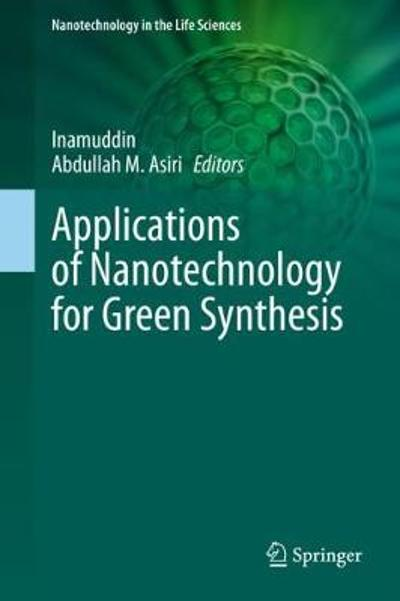 Applications of Nanotechnology for Green Synthesis - Inamuddin