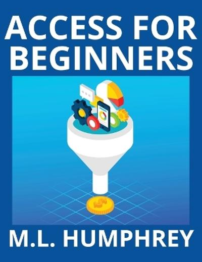 Access for Beginners - M L Humphrey