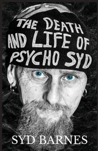 The Death and Life of Psycho Syd - Syd Barnes