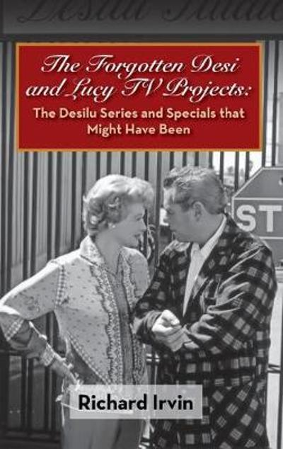 The Forgotten Desi and Lucy TV Projects - Richard Irvin