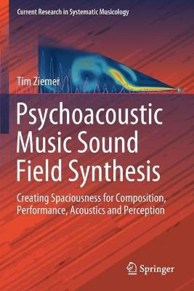 Psychoacoustic Music Sound Field Synthesis - Tim Ziemer