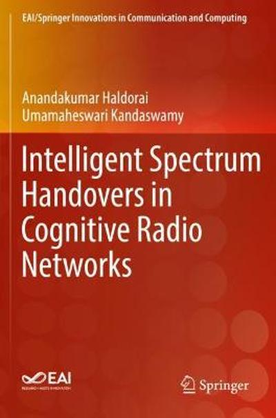 Intelligent Spectrum Handovers in Cognitive Radio Networks - Anandakumar Haldorai