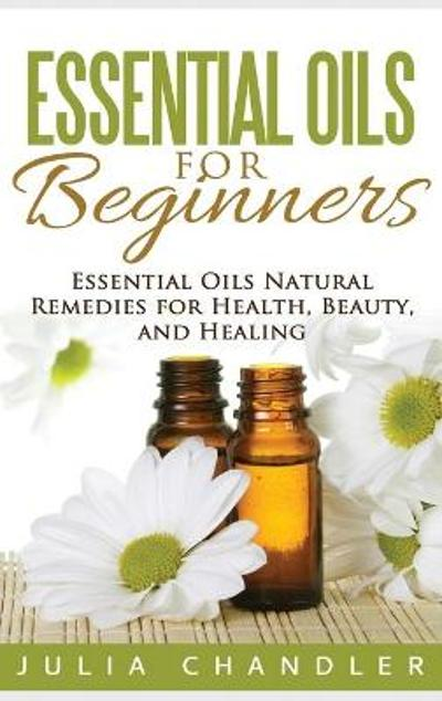 Essential Oils for Beginners - Julia Chandler