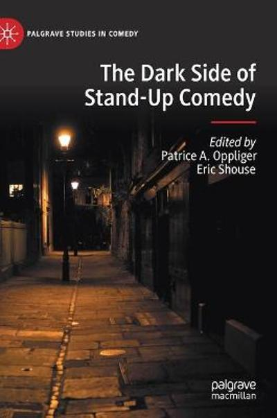 The Dark Side of Stand-Up Comedy - Patrice A. Oppliger
