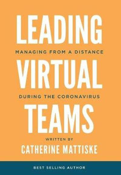 Leading Virtual Teams - Catherine Mattiske