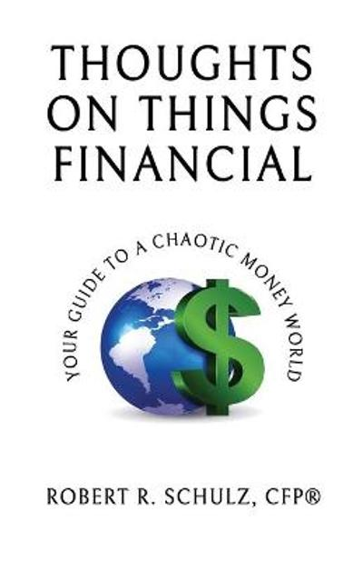 Thoughts on Things Financial - Robert R Schulz