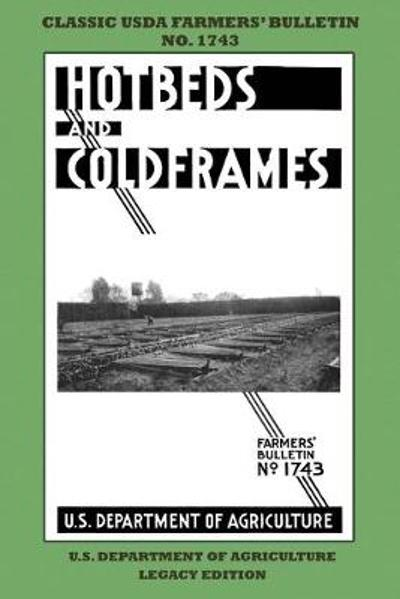 Hotbeds And Coldframes (Legacy Edition) - U S Dept of Agriculture