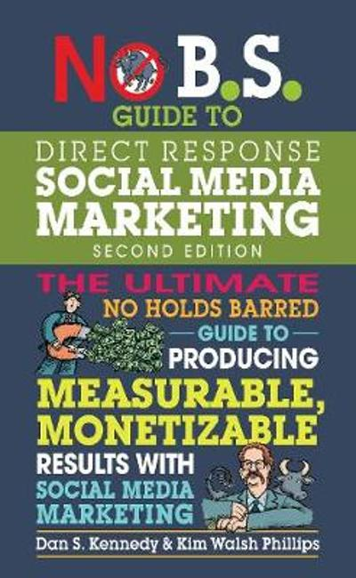 No B.S. Guide to Direct Response Social Media Marketing - Dan S. Kennedy