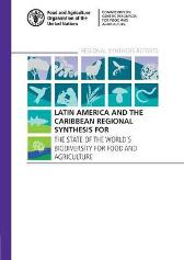 Latin America and the Caribbean regional synthesis for the state of the world's biodiversity for food and agriculture - Food and Agriculture Organization