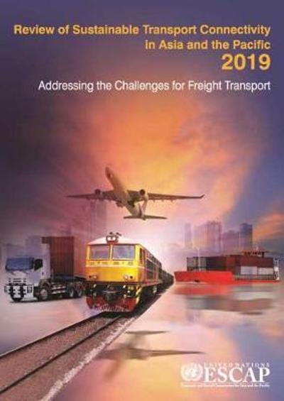 Review of sustainable transport connectivity in Asia and the Pacific 2019 - United Nations: Economic and Social Commission for Asia and the Pacific