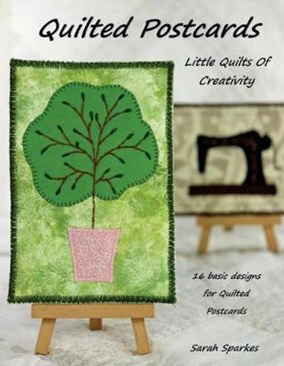 Quilted Postcards - Little Quilts Of Creativity - Sarah Sparkes