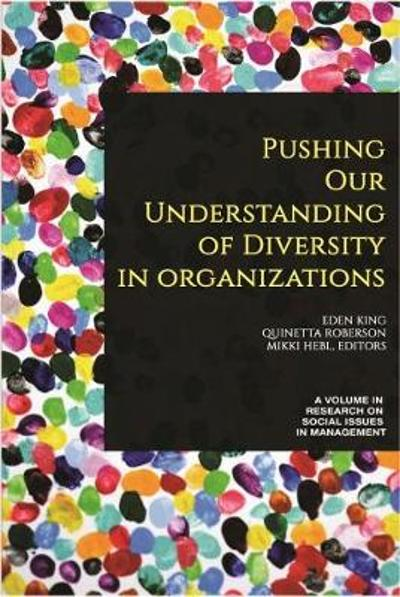 Pushing our Understanding of Diversity in Organizations - Eden King