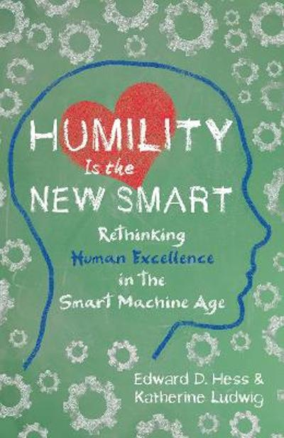 Humility Is the New Smart - Edward D. Hess