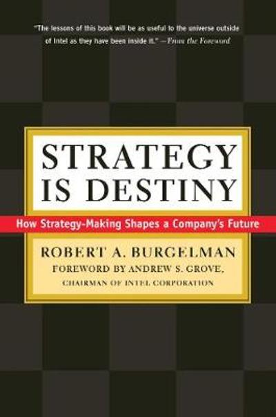 Strategy Is Destiny - Robert A. Burgelman