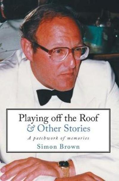 Playing Off The Roof & Other Stories - Simon Brown