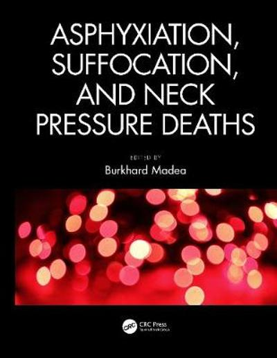 Asphyxiation, Suffocation, and Neck Pressure Deaths - Burkhard Madea