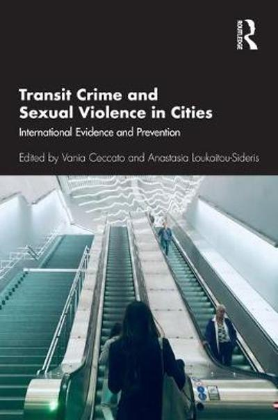 Transit Crime and Sexual Violence in Cities - Vania Ceccato