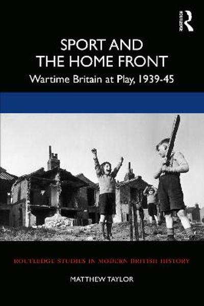 Sport and the Home Front - Matthew Taylor