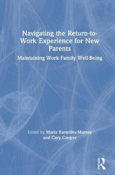 Navigating the Return-to-Work Experience for New Parents - Maria Karanika-Murray
