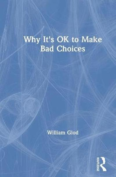 Why It's OK to Make Bad Choices - William Glod