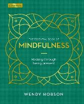 The Essential Book of Mindfulness - Wendy Hobson