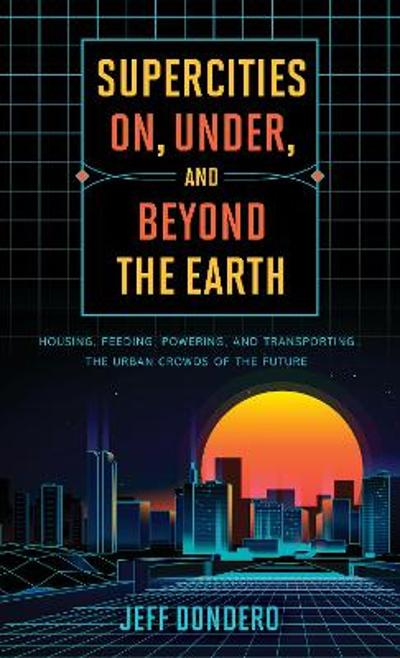 Supercities On, Under, and Beyond the Earth - Jeff Dondero