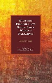 Diasporic Inquiries into South Asian Women's Narratives - Shilpa Daithota Bhat