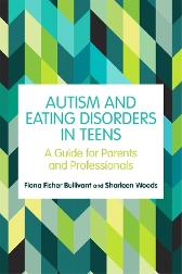 Autism and Eating Disorders in Teens - Fiona Fisher Bullivant Sharleen Woods