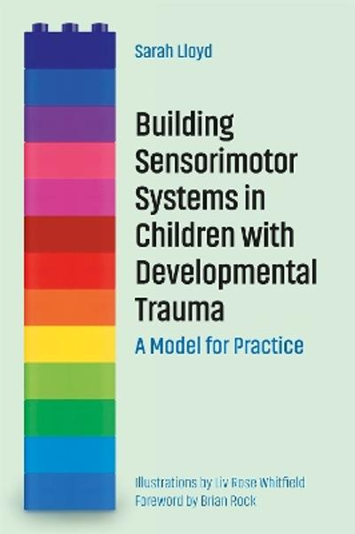 Building Sensorimotor Systems in Children with Developmental Trauma - Sarah Lloyd