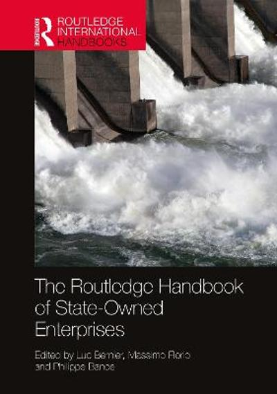 The Routledge Handbook of State-Owned Enterprises - Luc Bernier