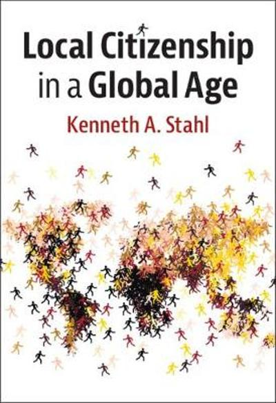 Local Citizenship in a Global Age - Kenneth A. Stahl