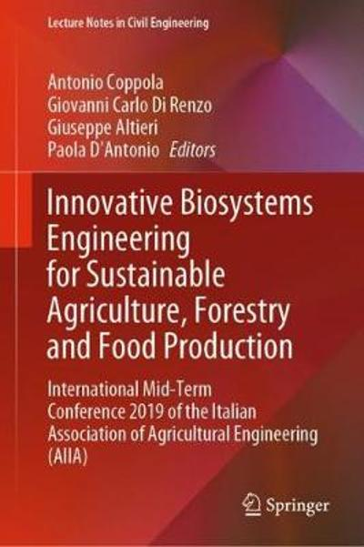 Innovative Biosystems Engineering for Sustainable Agriculture, Forestry and Food Production - Antonio Coppola